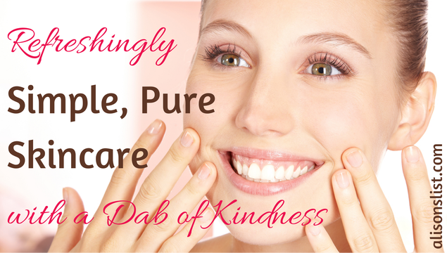 Refreshingly Simple, Pure Skincare with a Dab of Kindness